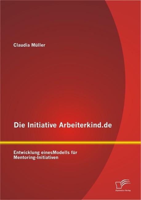 Die Initiative Arbeiterkind.de: Entwicklung eines Modells für Mentoring-Initiativen | Müller, 2013 | Buch (Cover)