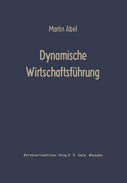 Abbildung von Abel | Dynamische Wirtschaftsführung | 1961 | Führungslehre für die Betriebs...