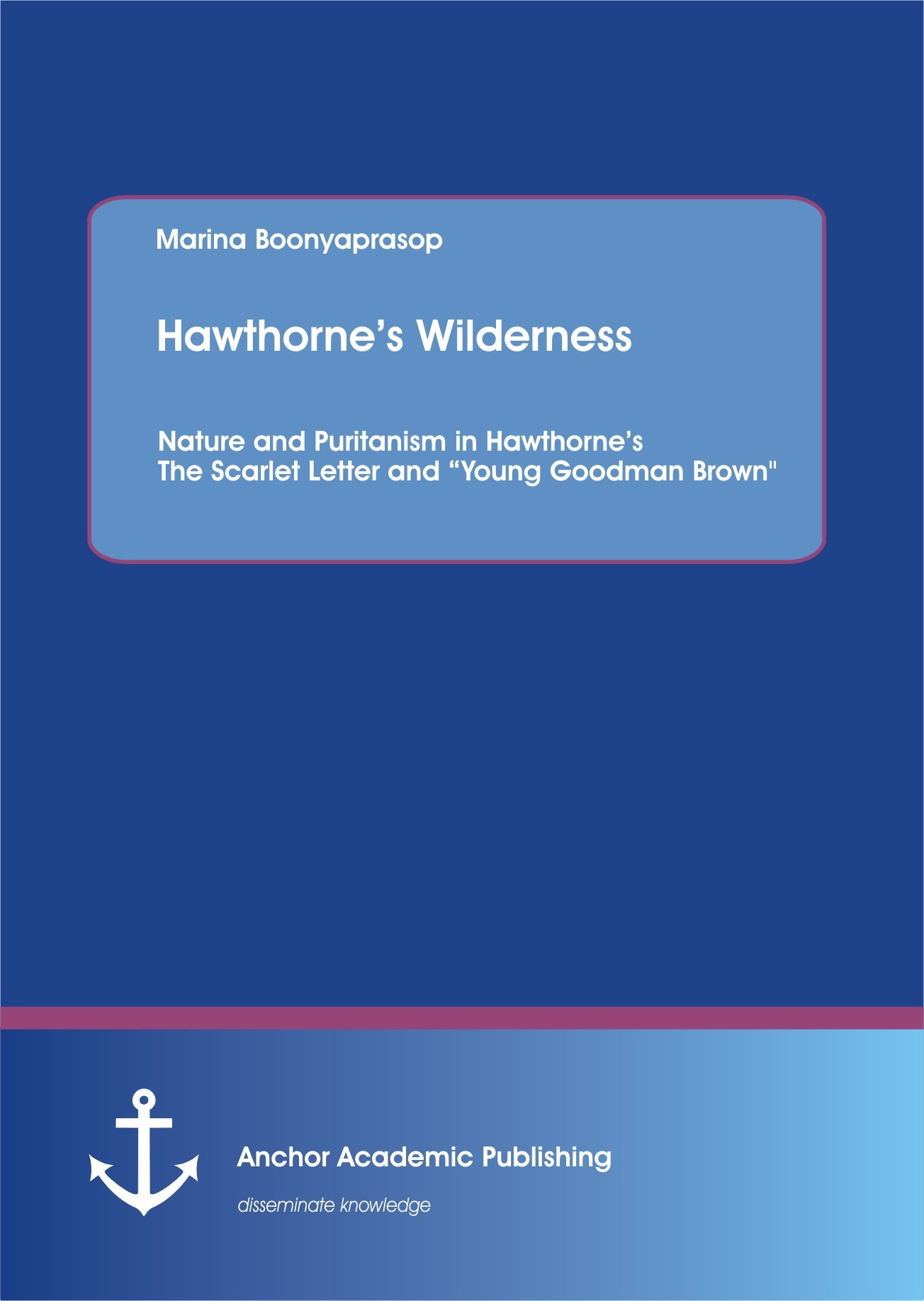 "Hawthorne's Wilderness: Nature and Puritanism in Hawthorne's The Scarlet Letter and ""Young Goodman Brown"" 