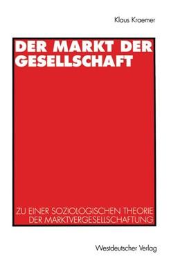 Abbildung von Kraemer   Der Markt der Gesellschaft   1997   Zu einer soziologischen Theori...
