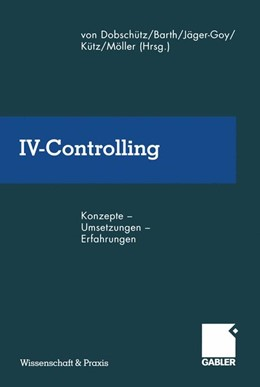 Abbildung von Dobschütz / Barth / Jäger-Goy / Kütz / Möller | IV-Controlling | 2012 | Konzepte — Umsetzungen — Erfah...
