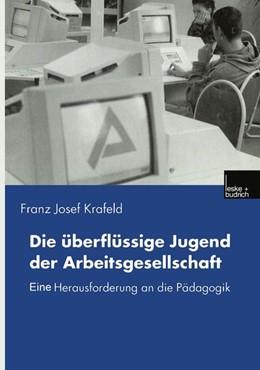 Abbildung von Krafeld | Die überflüssige Jugend der Arbeitsgesellschaft | 2000 | Eine Herausforderung an die Pä...
