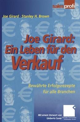 Abbildung von Girard / Brown | Joe Girard: Ein Leben für den Verkauf | Softcover reprint of the original 1st ed. 2000 | 2013 | Bewährte Erfolgsrezepte für al...