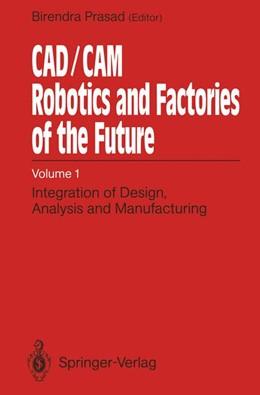Abbildung von Prasad | CAD/CAM Robotics and Factories of the Future | 2012 | Volume I: Integration of Desig...