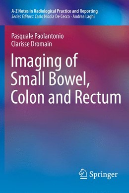 Abbildung von Paolantonio / Dromain | Imaging of Small Bowel, Colon and Rectum | 1. Auflage | 2016 | beck-shop.de