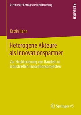 Abbildung von Hahn | Heterogene Akteure als Innovationspartner | 2013 | 2013 | Zur Strukturierung von Handeln...