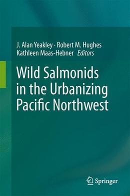 Abbildung von Yeakley / Maas-Hebner / Hughes | Wild Salmonids in the Urbanizing Pacific Northwest | 2013