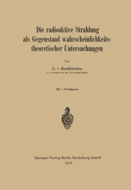 Die radioaktive Strahlung als Gegenstand wahrscheinlichkeitstheoretischer Untersuchungen | Bortkiewicz, 1913 | Buch (Cover)