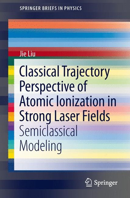 Abbildung von Liu | Classical Trajectory Perspective of Atomic Ionization in Strong Laser Fields | 2013