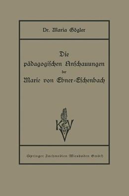Abbildung von Gögler   Die pädagogischen Anschauungen der Marie von Ebner-Eschenbach   1931