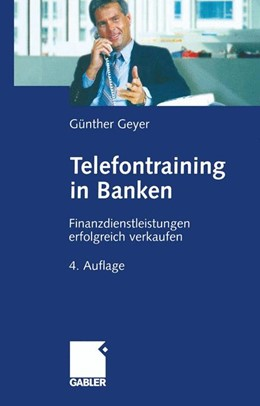 Abbildung von Geyer   Telefontraining in Banken   4. Aufl. 2003. Softcover reprint of the original 4th ed. 2003   2013   Finanzdienstleistungen erfolgr...