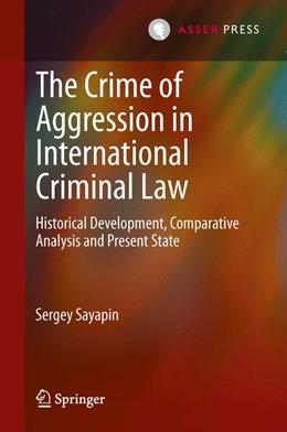 Abbildung von Sayapin | The Crime of Aggression in International Criminal Law | 2014 | Historical Development, Compar...