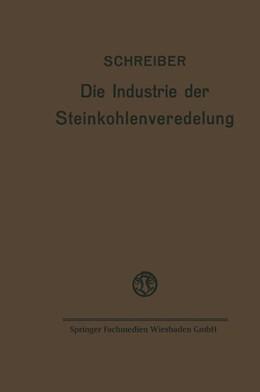 Abbildung von Schreiber   Die Industrie der Steinkohlenveredelung   1923   Zusammenfassende Darstellung d...