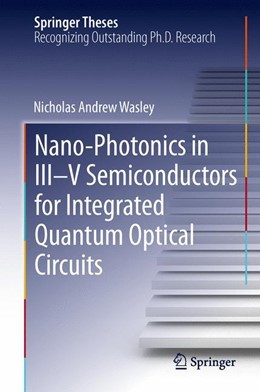 Abbildung von Wasley | Nano-photonics in III-V Semiconductors for Integrated Quantum Optical Circuits | 1. Auflage | 2013 | beck-shop.de
