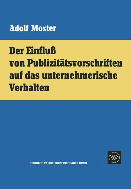 Der Einfluß von Publizitätsvorschriften auf das unternehmerische Verhalten | Moxter, 1962 | Buch (Cover)