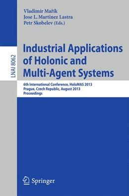 Abbildung von Marík / Martinez Lastra / Skobelev   Industrial Applications of Holonic and Multi-Agent Systems   2013   6th International Conference, ...