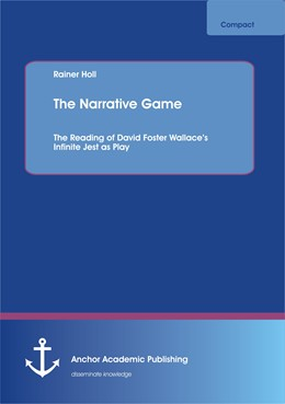 Abbildung von Holl | The Narrative Game: The Reading of David Foster Wallace's Infinite Jest as Play | 2013