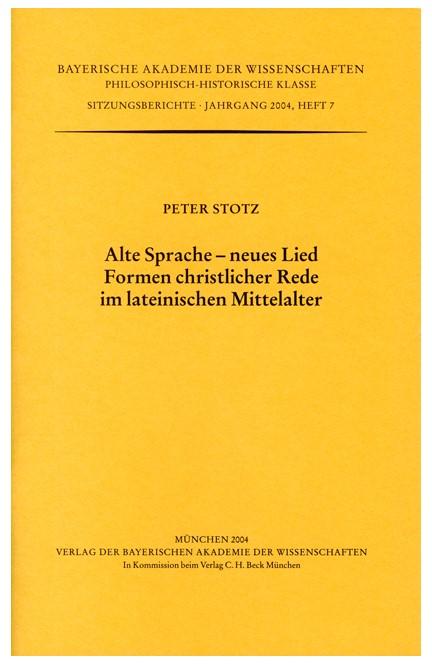 Cover: Peter Stotz, Alte Sprache - neues Lied. Formen christlicher Rede im lateinischen Mittelalter