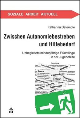 Abbildung von Detemple | Zwischen Autonomiebestreben und Hilfebedarf | 2016 | Unbegleitete minderjährige Flü... | 22