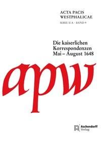 Acta Pacis Westphalicae / Serie II / Die kaiserlichen Korrespondenzen, 2013   Buch (Cover)