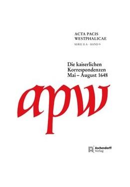 Abbildung von Acta Pacis Westphalicae / Serie II / Die kaiserlichen Korrespondenzen | 1. Auflage | 2013 | beck-shop.de