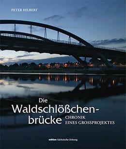 Abbildung von Hilbert | Die Waldschlößchenbrücke | 2013 | Chronik eines Großprojektes