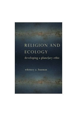 Abbildung von Bauman | Religion and Ecology | 2014 | Developing a Planetary Ethic