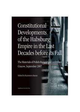 Abbildung von Baran | Constitutional Developments of the Habsburg Empire in the Last Decades Before Its Fall | 2013 | The Materials of Polish-Hungar...