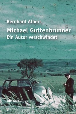Abbildung von Albers | Michael Guttenbrunner. Ein Autor verschwindet | 2013 | Ein Traktat