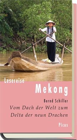 Abbildung von Schiller | Lesereise Mekong | 1., Aufl | 2013 | Vom Dach der Welt zum Delta de...