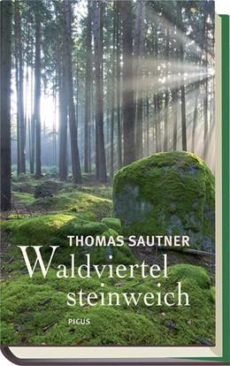 Abbildung von Sautner | Waldviertel steinweich | Nachdruck | 2013 | Ein literarischer Reise- und H...