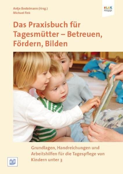 Das Praxisbuch für Tagesmütter: Betreuen, Fördern, Bilden | Bostelmann / Fink, 2011 | Buch (Cover)