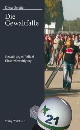 Abbildung von Schäfer | Die Gewaltfalle | 2013 | Gewalt gegen Polizei - Einsatz...