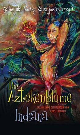 Abbildung von Zaragoza | Die Aztekenblume. Indiana | 2013 | Erzählende Dichtungen von Erns...