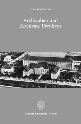 Abbildung von Henning | Archivalien und Archivare Preußens. | 2013 | Ausgewählte Aufsätze. Mit eine...