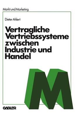 Abbildung von Ahlert | Vertragliche Vertriebssysteme zwischen Industrie und Handel | 1. Auflage | 1981 | beck-shop.de