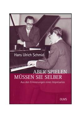 Abbildung von Schmid / Becker | Aber spielen müssen Sie selber - Aus den Erinnerungen eines Impresarios | 2013 | 2013 | Herausgegeben von Astrid Becke...