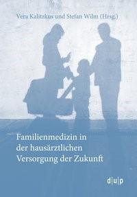 Familienmedizin in der hausärztlichen Versorgung der Zukunft | Kalitzkus / Wilm, 2013 | Buch (Cover)