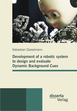Abbildung von Gieselmann | Development of a robotic system to design and evaluate Dynamic Background Cues | 2013