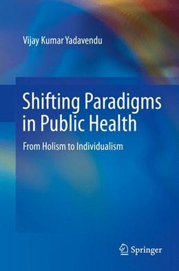 Abbildung von Yadavendu   Shifting Paradigms in Public Health   2013   From Holism to Individualism