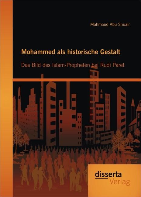 Mohammed als historische Gestalt: Das Bild des Islam-Propheten bei Rudi Paret | Abu-Shuair, 2013 | Buch (Cover)