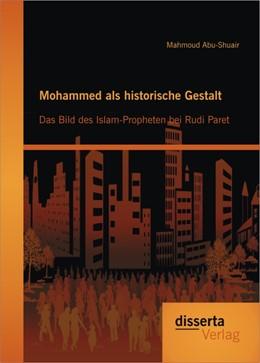 Abbildung von Abu-Shuair | Mohammed als historische Gestalt: Das Bild des Islam-Propheten bei Rudi Paret | 2013