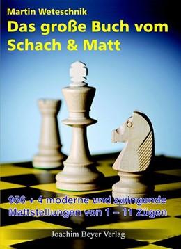 Abbildung von Weteschnik | Das große Buch vom Schach & Matt | 2013 | 956-4 moderne und zwingende Ma...