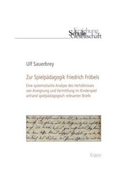 Abbildung von Sauerbrey | Zur Spielpädagogik Friedrich Fröbels | 2013 | Eine systematische Analyse des...