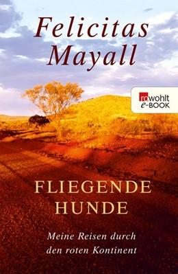 Abbildung von Mayall | Fliegende Hunde | 1. Auflage | 2013 | Meine Reisen durch den roten K...