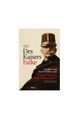 Abbildung von Dornik / Leidinger / Moritz | Des Kaisers Falke | 2., mit zahlreichen s/w-Abb. u. farb. Karten | 2013 | Wirken und Nach-Wirken von Fra... | 25
