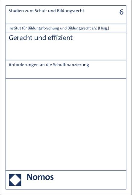 Gerecht und effizient   Institut für Bildungsforschung und Bildungsrecht e.V. (Hrsg.), 2013   Buch (Cover)