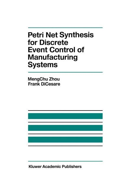 Abbildung von MengChu Zhou / Dicesare | Petri Net Synthesis for Discrete Event Control of Manufacturing Systems | 2012