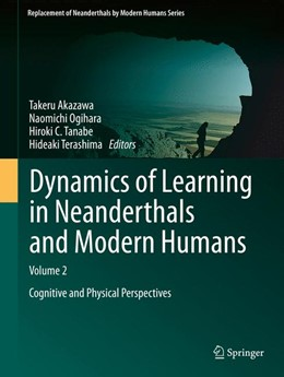 Abbildung von Akazawa / Ogihara / C Tanabe / Terashima | Dynamics of Learning in Neanderthals and Modern Humans Volume 2 | 2014 | Cognitive and Physical Perspec...