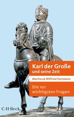 Abbildung von Hartmann, Martina & Wilfried | Die 101 wichtigsten Fragen - Karl der Große und seine Zeit | 1. Auflage | 2014 | 7040 | beck-shop.de